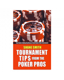 Shane Smith Tournament Tips from the Poker Pros